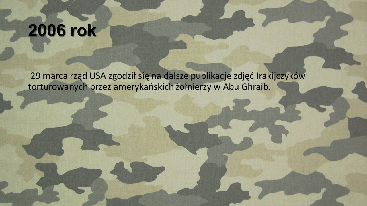 2006 rok 29 marca rząd USA zgodził się na dalsze publikacje zdjęć Irakijczyków torturowanych przez amerykańskich żołnierzy w Abu Ghraib.