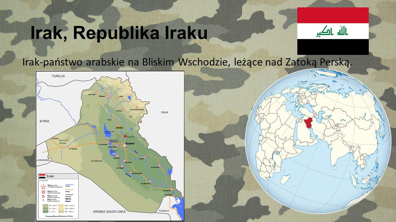 Irak, Republika Iraku Irak-państwo arabskie na Bliskim Wschodzie, leżące nad Zatoką Perską.
