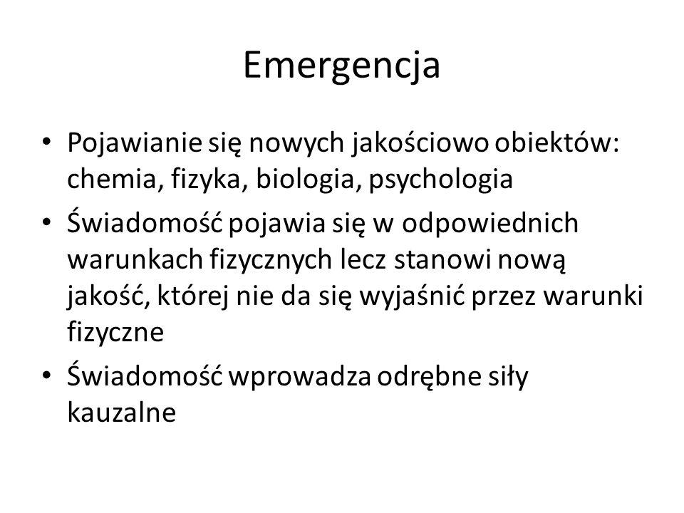 Emergencja Pojawianie się nowych jakościowo obiektów: chemia, fizyka, biologia, psychologia.