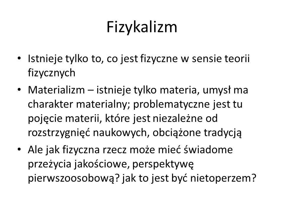 Fizykalizm Istnieje tylko to, co jest fizyczne w sensie teorii fizycznych.