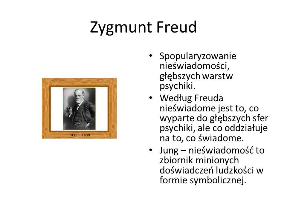 Zygmunt Freud Spopularyzowanie nieświadomości, głębszych warstw psychiki.