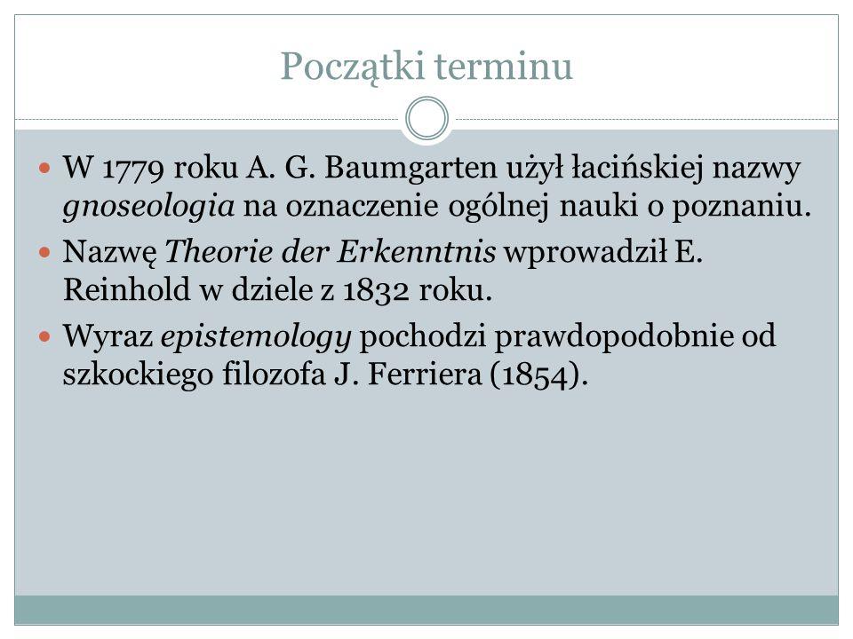 Początki terminu W 1779 roku A. G. Baumgarten użył łacińskiej nazwy gnoseologia na oznaczenie ogólnej nauki o poznaniu.