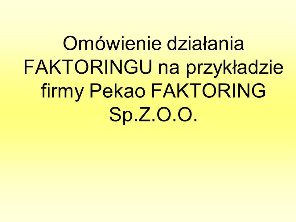 Omówienie działania FAKTORINGU na przykładzie firmy Pekao FAKTORING Sp