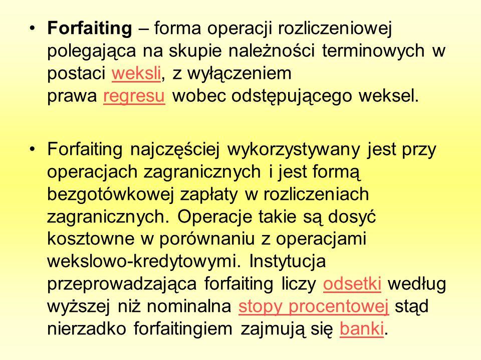 Forfaiting – forma operacji rozliczeniowej polegająca na skupie należności terminowych w postaci weksli, z wyłączeniem prawa regresu wobec odstępującego weksel.