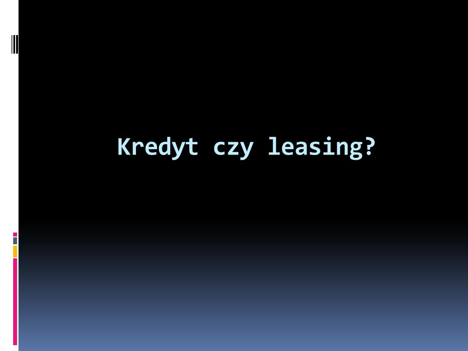 Kredyt czy leasing