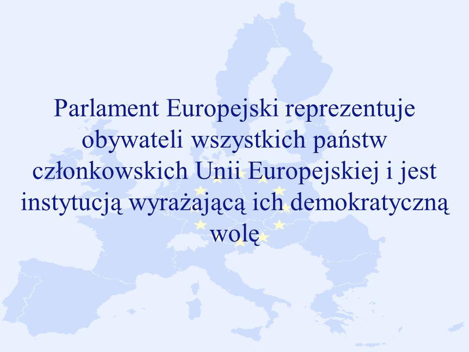 Parlament Europejski reprezentuje obywateli wszystkich państw członkowskich Unii Europejskiej i jest instytucją wyrażającą ich demokratyczną wolę
