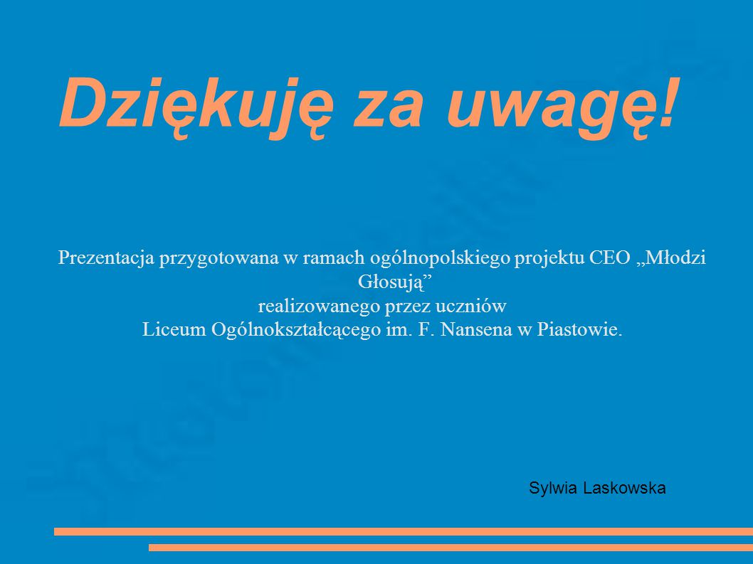 """Dziękuję za uwagę! Prezentacja przygotowana w ramach ogólnopolskiego projektu CEO """"Młodzi Głosują realizowanego przez uczniów."""