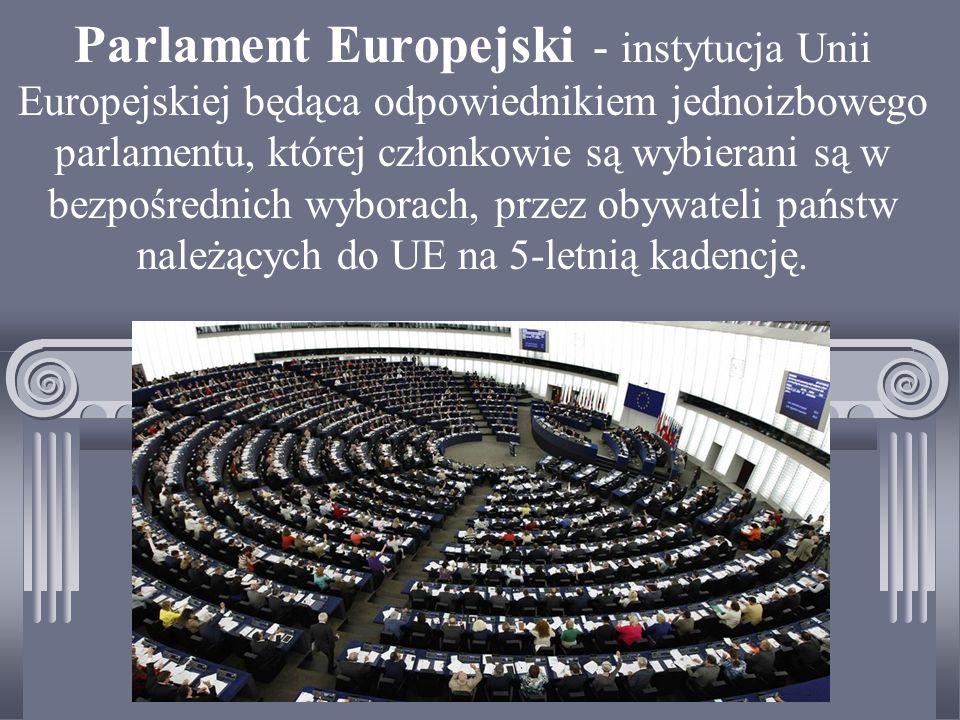 Parlament Europejski - instytucja Unii Europejskiej będąca odpowiednikiem jednoizbowego parlamentu, której członkowie są wybierani są w bezpośrednich wyborach, przez obywateli państw należących do UE na 5-letnią kadencję.