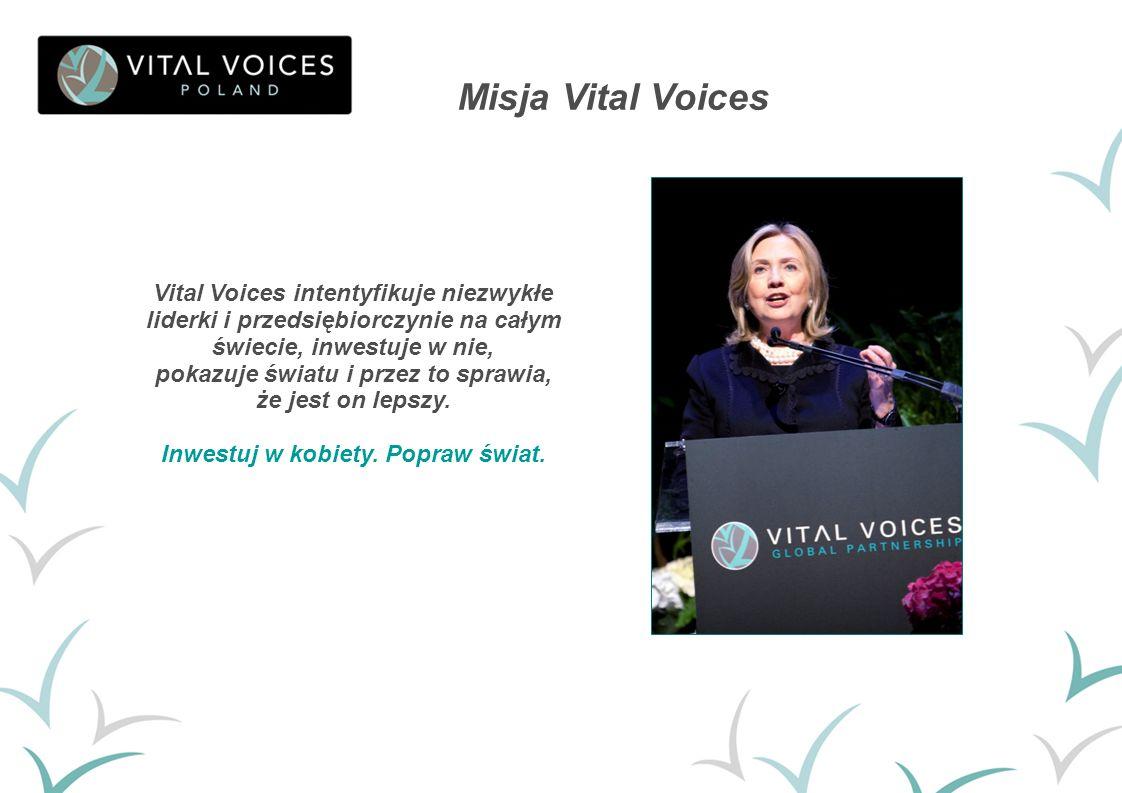Misja Vital Voices Vital Voices intentyfikuje niezwykłe liderki i przedsiębiorczynie na całym świecie, inwestuje w nie,