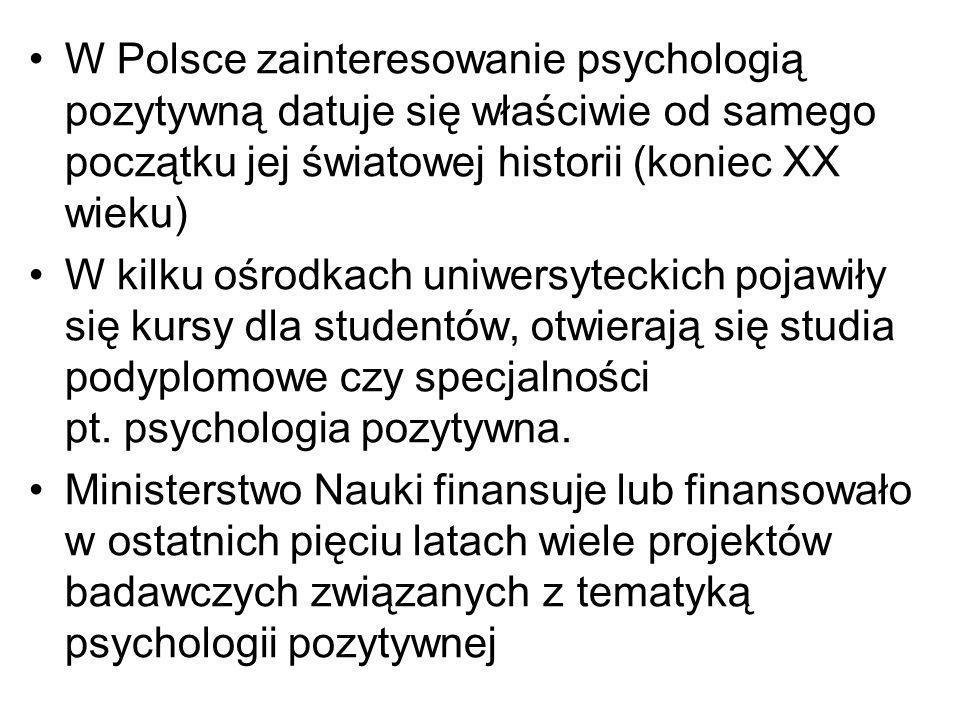 W Polsce zainteresowanie psychologią pozytywną datuje się właściwie od samego początku jej światowej historii (koniec XX wieku)