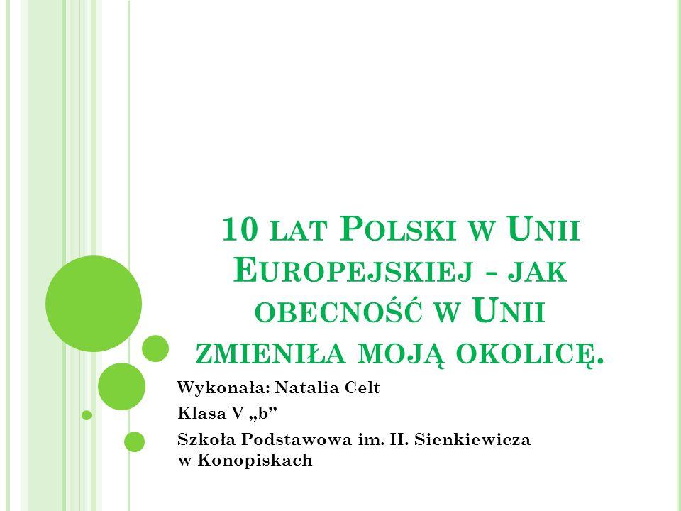 10 lat Polski w Unii Europejskiej - jak obecność w Unii zmieniła moją okolicę.
