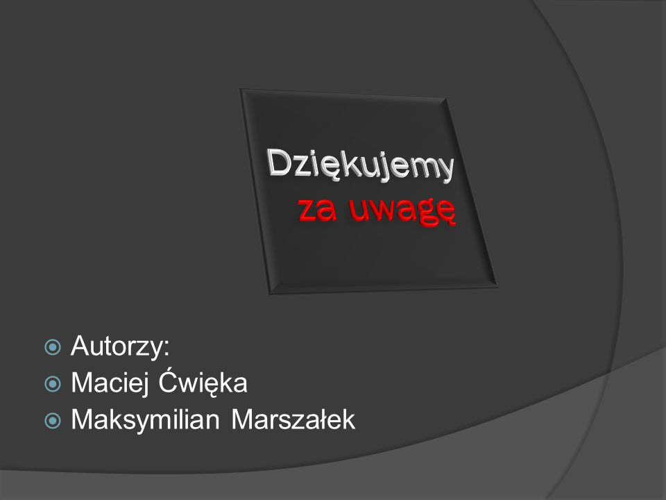 Dziękujemy za uwagę Autorzy: Maciej Ćwięka Maksymilian Marszałek
