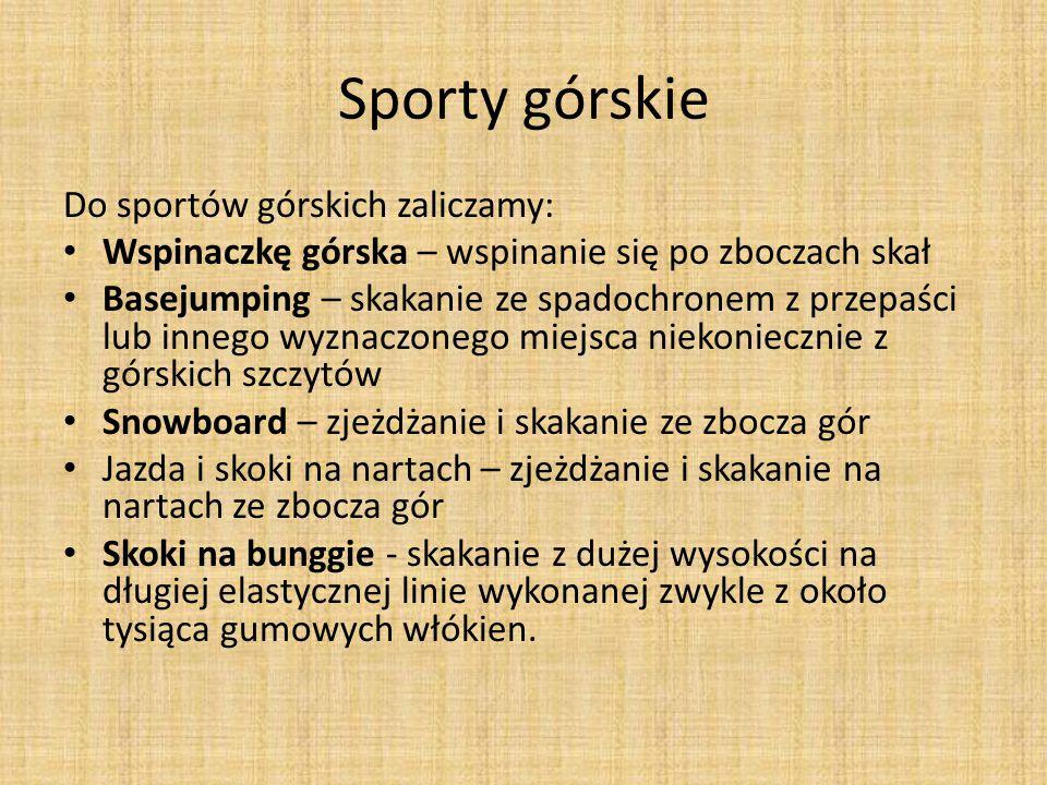 Sporty górskie Do sportów górskich zaliczamy: