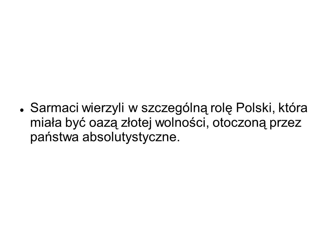 Sarmaci wierzyli w szczególną rolę Polski, która miała być oazą złotej wolności, otoczoną przez państwa absolutystyczne.