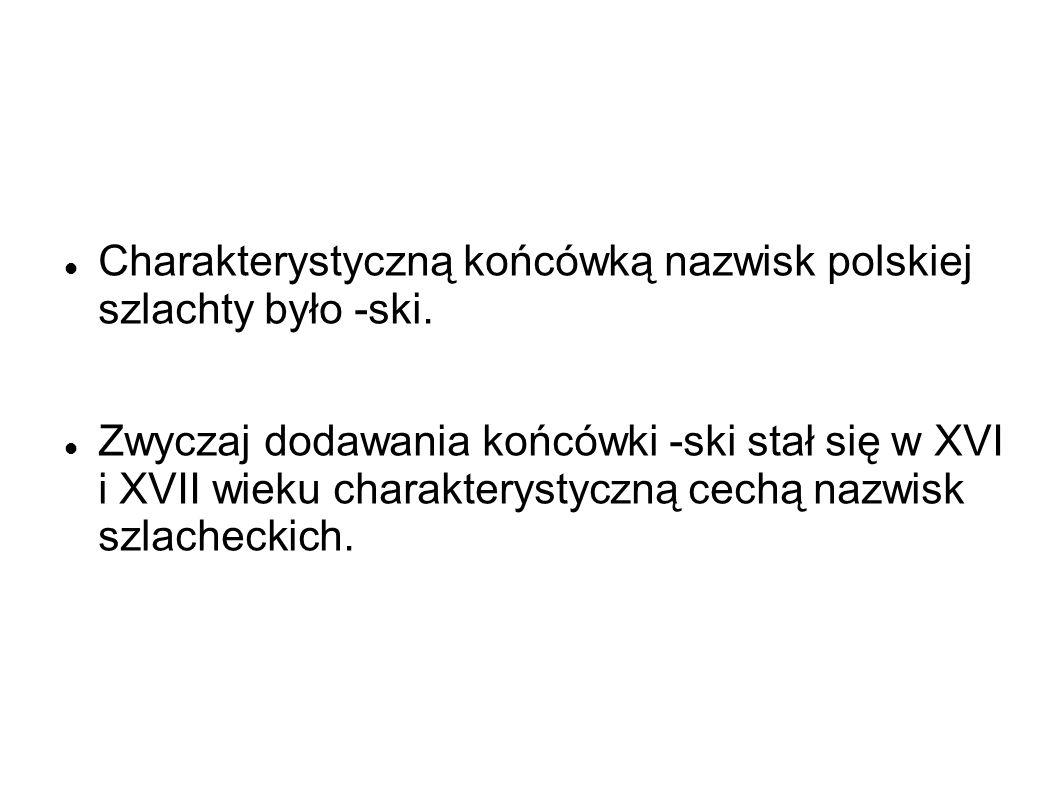 Charakterystyczną końcówką nazwisk polskiej szlachty było -ski.