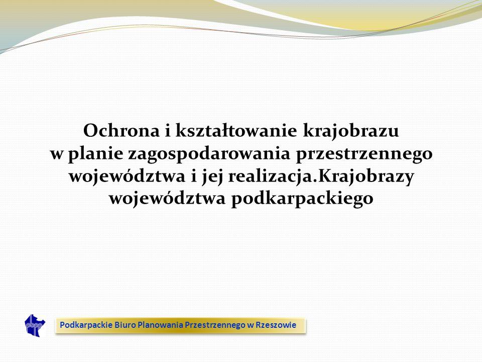 Ochrona i kształtowanie krajobrazu w planie zagospodarowania przestrzennego województwa i jej realizacja.Krajobrazy województwa podkarpackiego