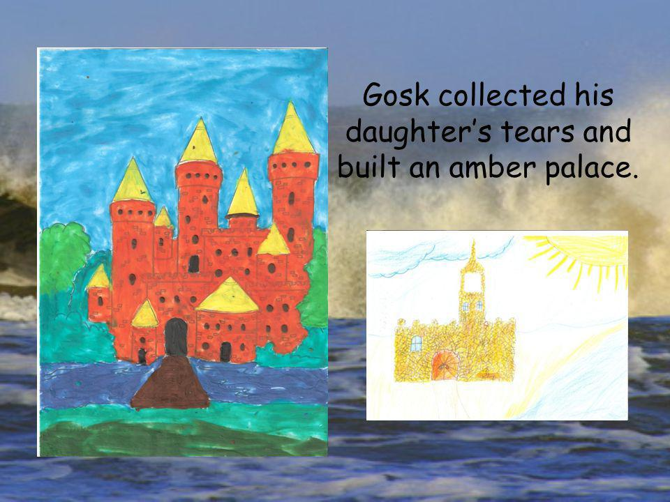 Gosk collected his daughter's tears and built an amber palace.