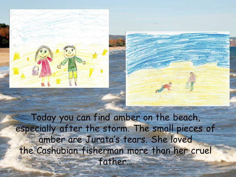 Today you can find amber on the beach, especially after the storm