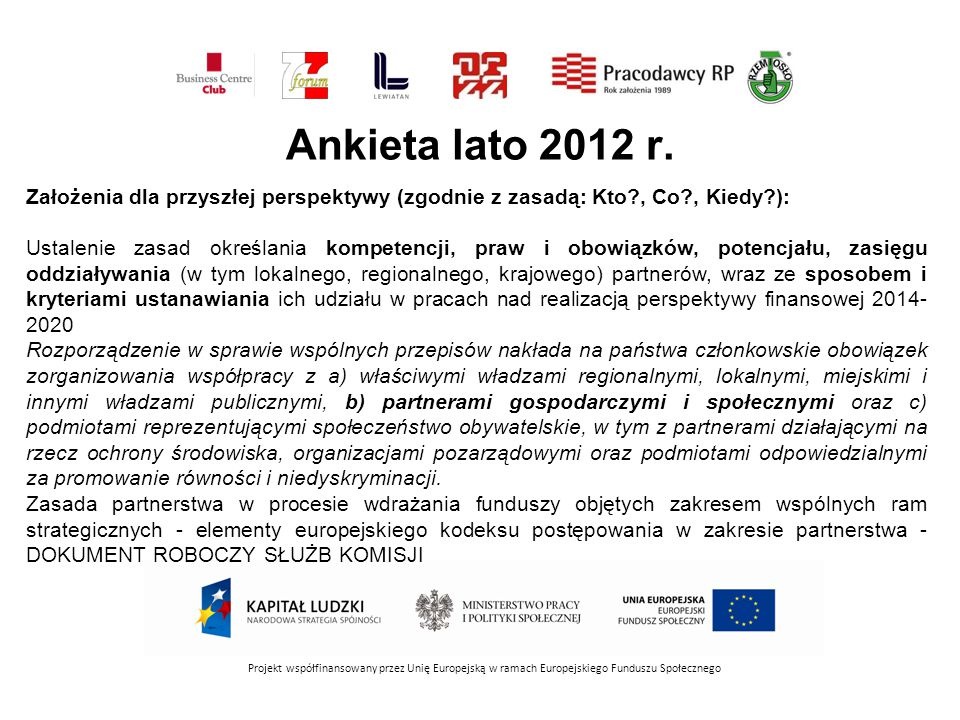 Ankieta lato 2012 r. Założenia dla przyszłej perspektywy (zgodnie z zasadą: Kto , Co , Kiedy ):