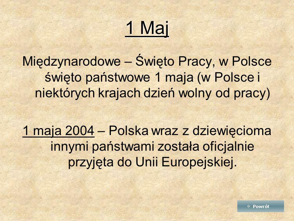 1 Maj Międzynarodowe – Święto Pracy, w Polsce święto państwowe 1 maja (w Polsce i niektórych krajach dzień wolny od pracy)