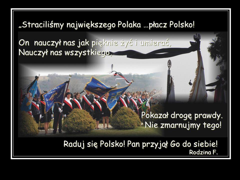 """""""Straciliśmy największego Polaka …płacz Polsko!"""