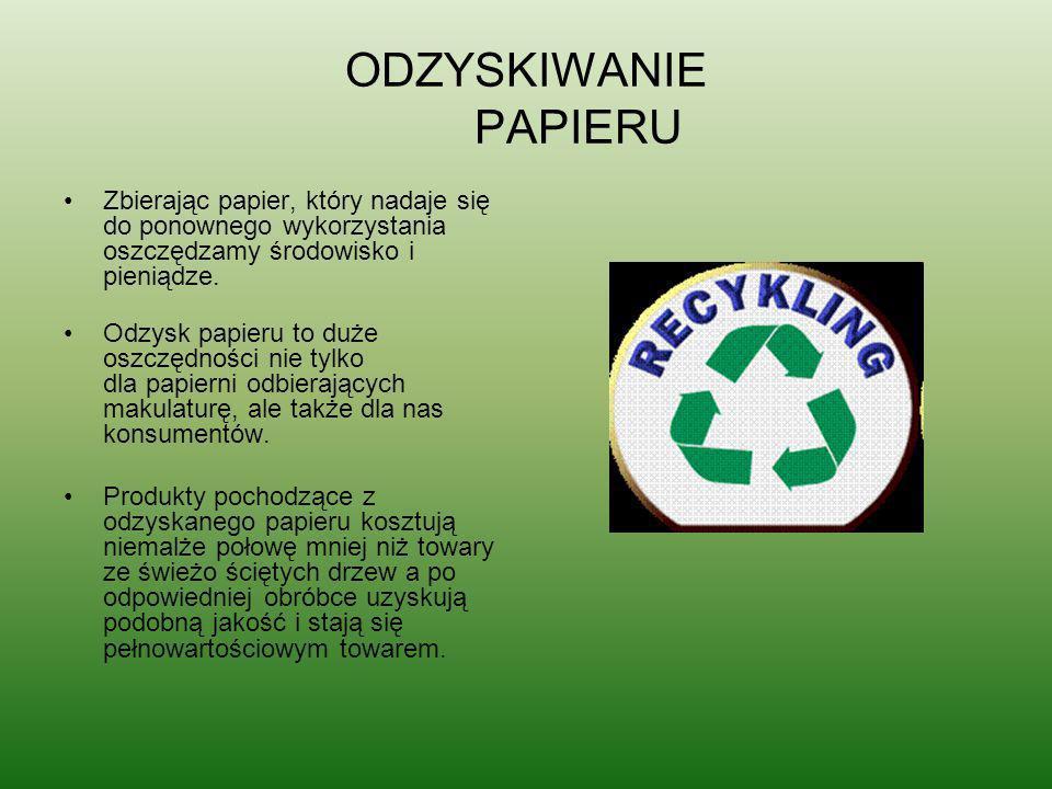 ODZYSKIWANIE PAPIERU Zbierając papier, który nadaje się do ponownego wykorzystania oszczędzamy środowisko i pieniądze.