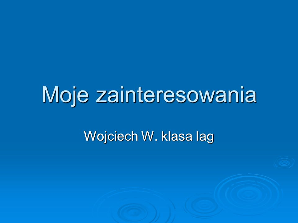 Moje zainteresowania Wojciech W. klasa Iag