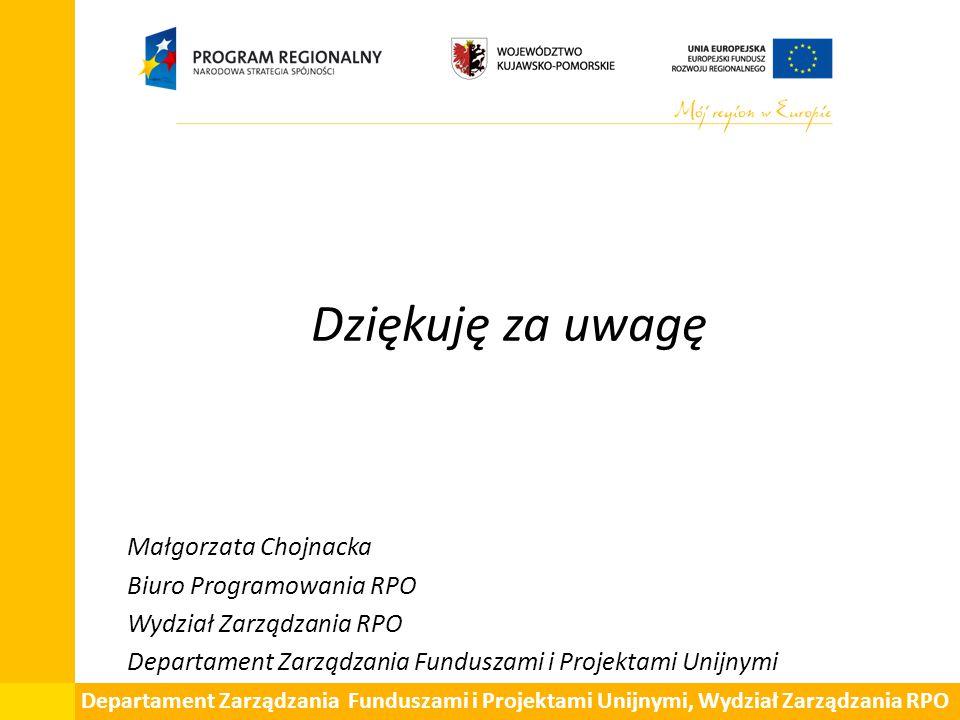 Dziękuję za uwagę Małgorzata Chojnacka Biuro Programowania RPO