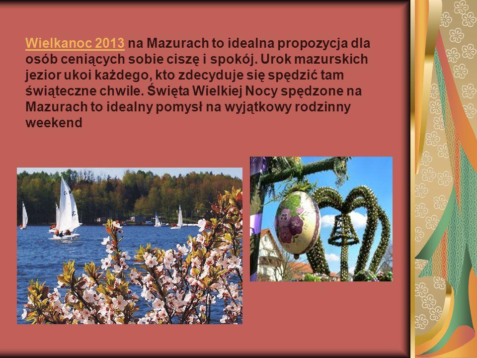 Wielkanoc 2013 na Mazurach to idealna propozycja dla osób ceniących sobie ciszę i spokój.