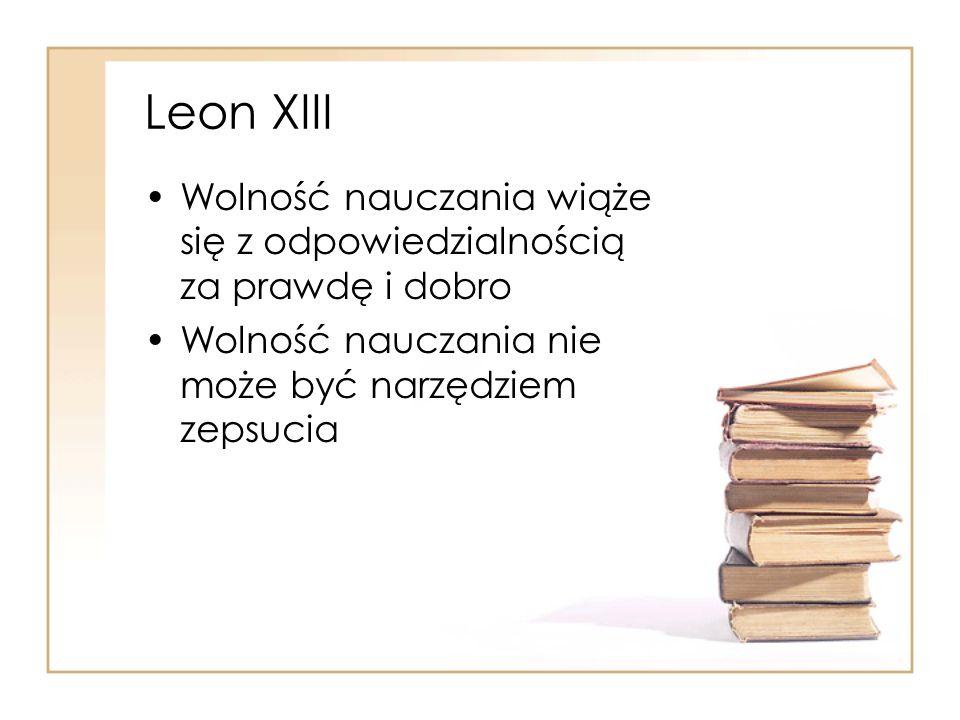 Leon XIII Wolność nauczania wiąże się z odpowiedzialnością za prawdę i dobro.
