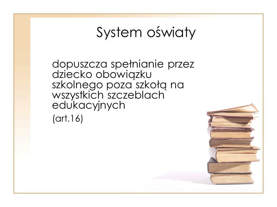 System oświaty dopuszcza spełnianie przez dziecko obowiązku szkolnego poza szkołą na wszystkich szczeblach edukacyjnych.