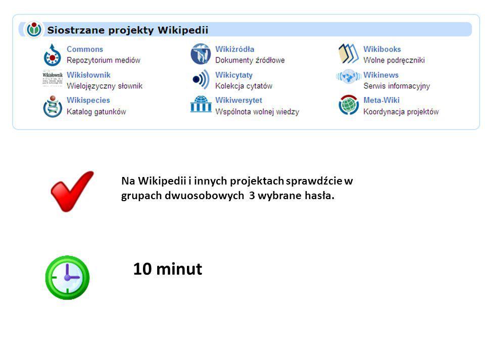 Na Wikipedii i innych projektach sprawdźcie w grupach dwuosobowych 3 wybrane hasła.
