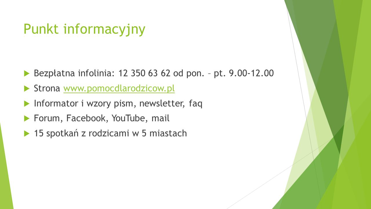 Punkt informacyjny Bezpłatna infolinia: 12 350 63 62 od pon. – pt. 9.00-12.00. Strona www.pomocdlarodzicow.pl.