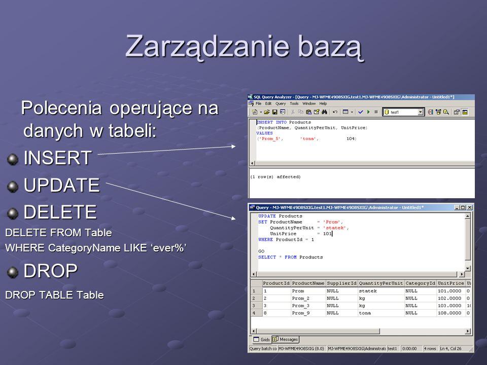 Zarządzanie bazą Polecenia operujące na danych w tabeli: INSERT UPDATE