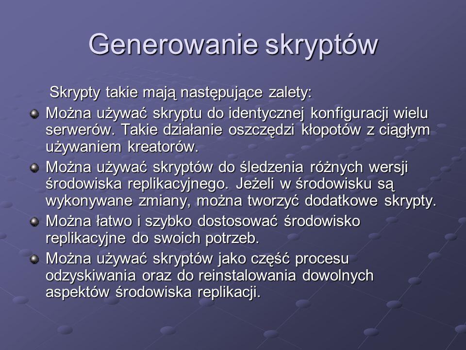 Generowanie skryptów Skrypty takie mają następujące zalety: