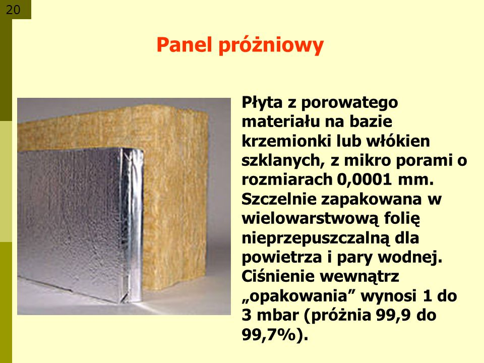 Panel próżniowy Płyta z porowatego materiału na bazie krzemionki lub włókien szklanych, z mikro porami o rozmiarach 0,0001 mm.