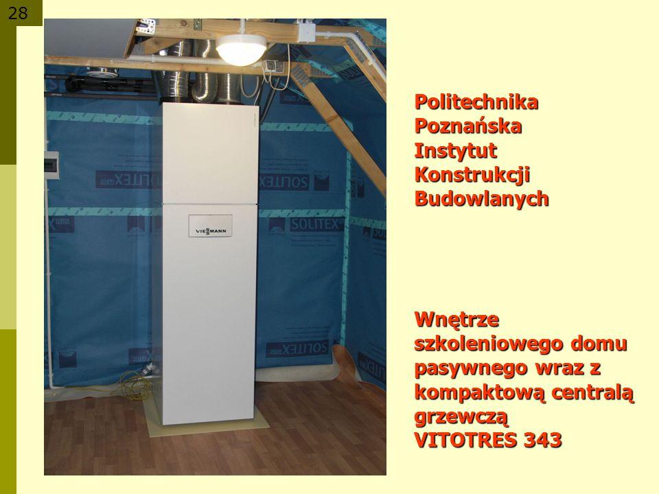 Politechnika Poznańska Instytut Konstrukcji Budowlanych Wnętrze szkoleniowego domu pasywnego wraz z kompaktową centralą grzewczą VITOTRES 343
