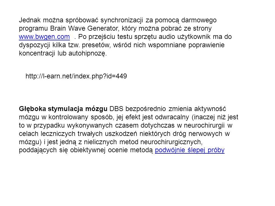 Jednak można spróbować synchronizacji za pomocą darmowego programu Brain Wave Generator, który można pobrać ze strony www.bwgen.com . Po przejściu testu sprzętu audio użytkownik ma do dyspozycji kilka tzw. presetów, wśród nich wspomniane poprawienie koncentracji lub autohipnozę.