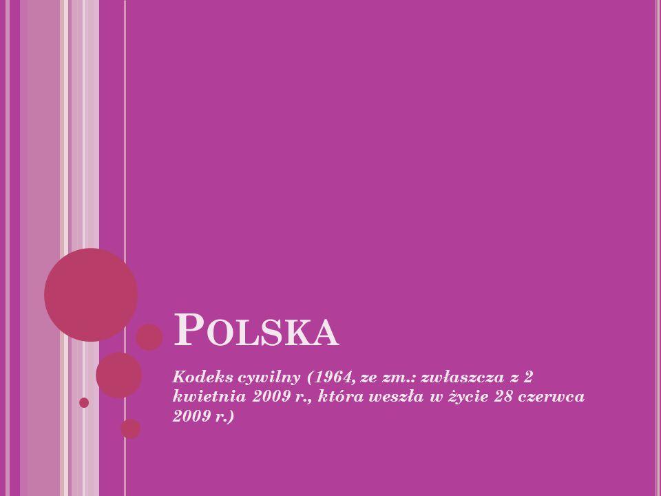 Polska Kodeks cywilny (1964, ze zm.: zwłaszcza z 2 kwietnia 2009 r., która weszła w życie 28 czerwca 2009 r.)