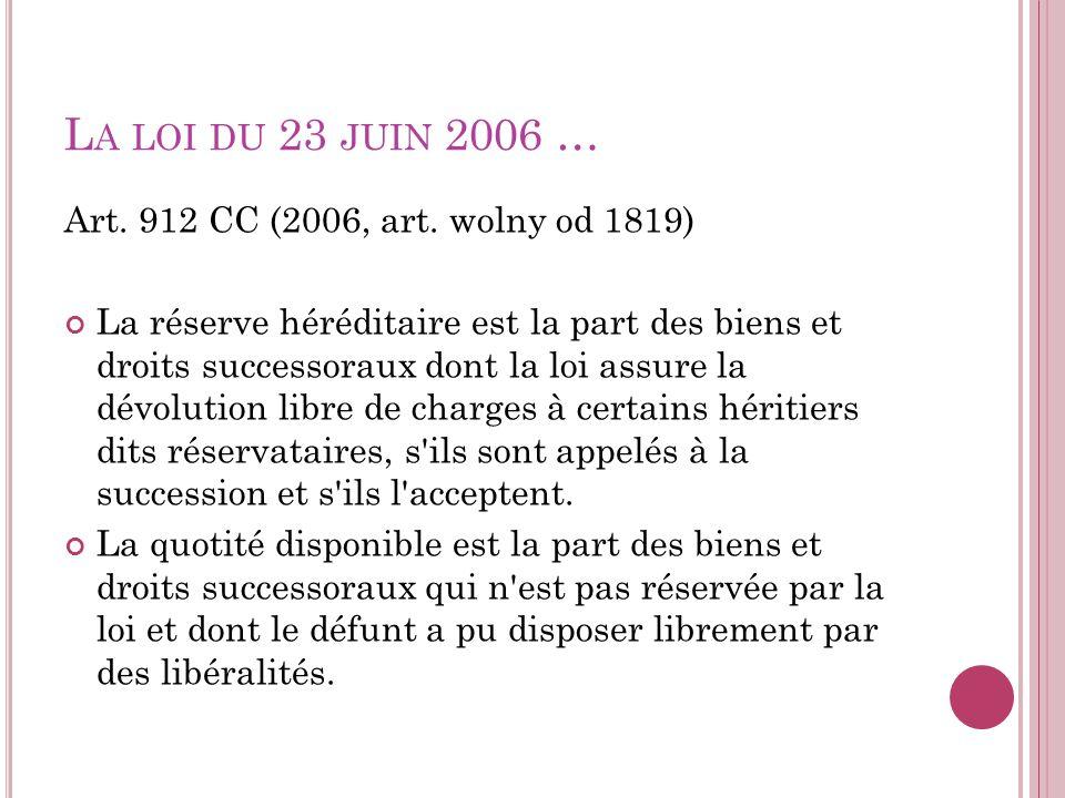 La loi du 23 juin 2006 … Art. 912 CC (2006, art. wolny od 1819)