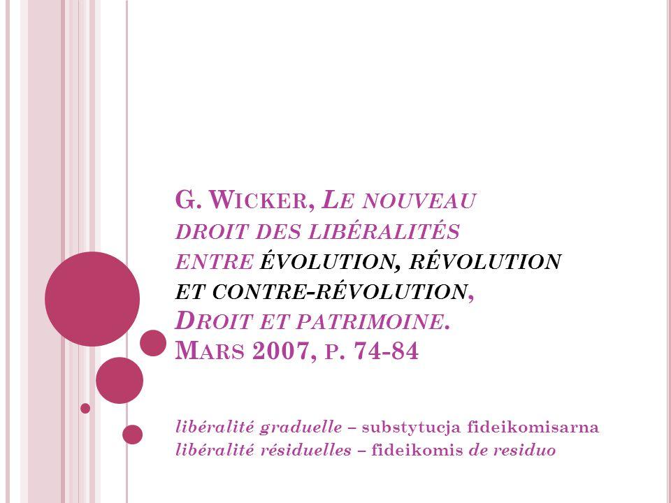 G. Wicker, Le nouveau droit des libéralités entre évolution, révolution et contre-révolution, Droit et patrimoine. Mars 2007, p. 74-84