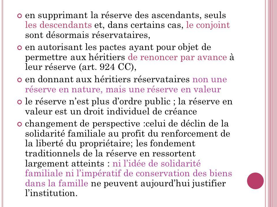 en supprimant la réserve des ascendants, seuls les descendants et, dans certains cas, le conjoint sont désormais réservataires,