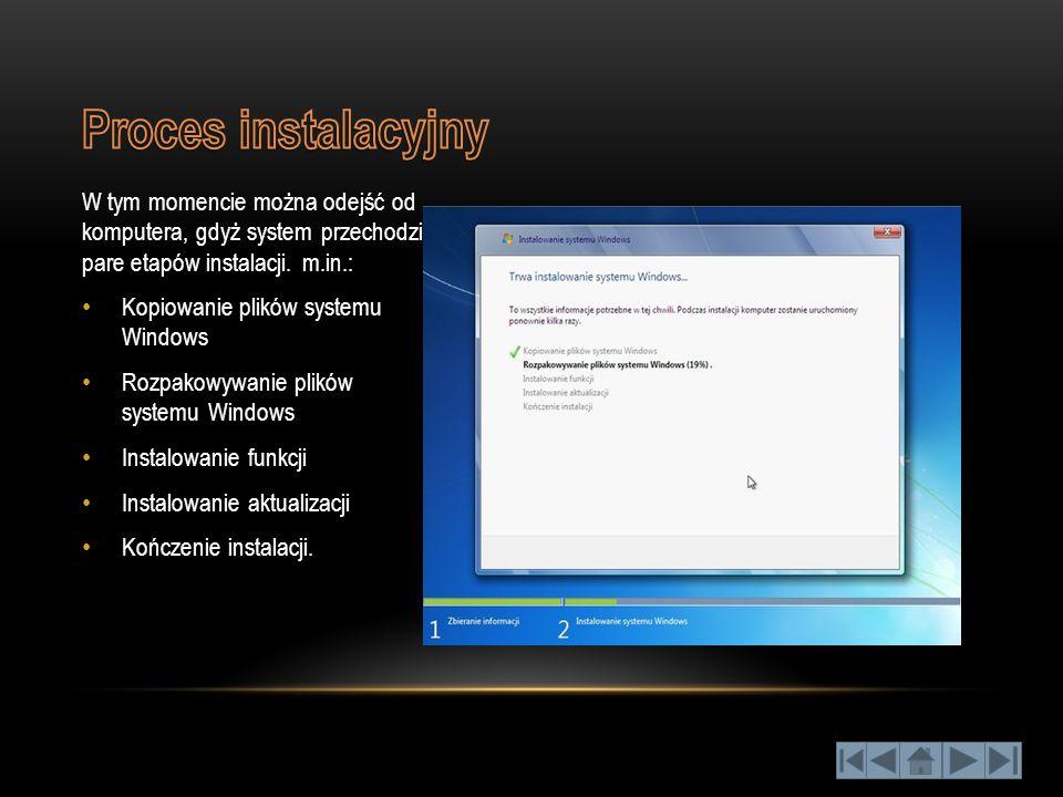 Proces instalacyjny W tym momencie można odejść od komputera, gdyż system przechodzi pare etapów instalacji. m.in.: