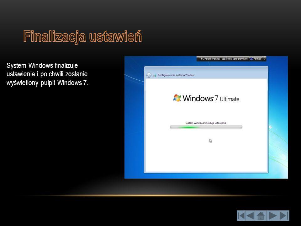 Finalizacja ustawień System Windows finalizuje ustawienia i po chwili zostanie wyświetlony pulpit Windows 7.