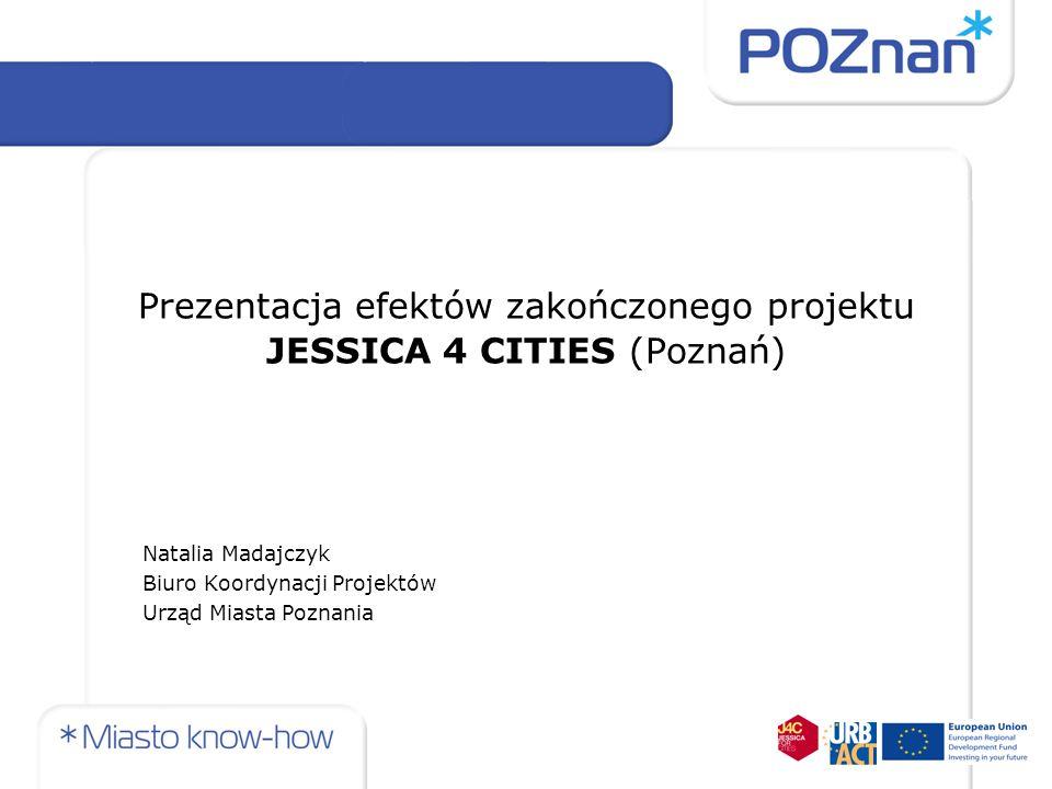 Prezentacja efektów zakończonego projektu JESSICA 4 CITIES (Poznań)