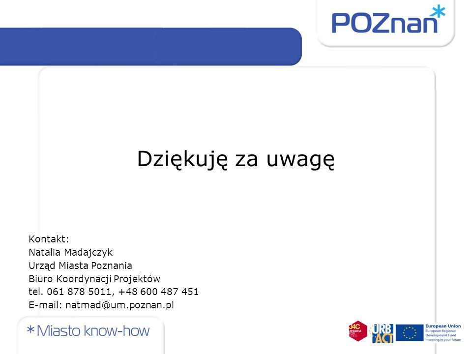 Dziękuję za uwagę Kontakt: Natalia Madajczyk Urząd Miasta Poznania