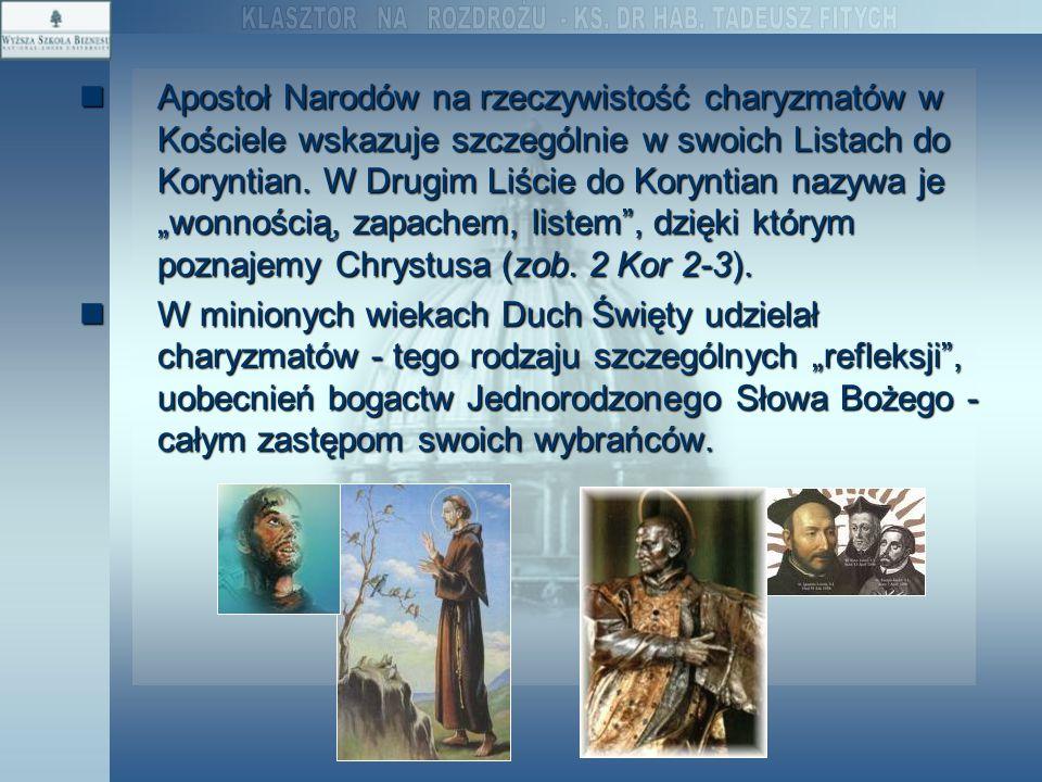 """Apostoł Narodów na rzeczywistość charyzmatów w Kościele wskazuje szczególnie w swoich Listach do Koryntian. W Drugim Liście do Koryntian nazywa je """"wonnością, zapachem, listem , dzięki którym poznajemy Chrystusa (zob. 2 Kor 2-3)."""