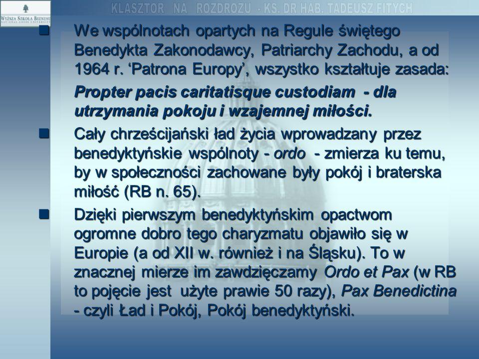 We wspólnotach opartych na Regule świętego Benedykta Zakonodawcy, Patriarchy Zachodu, a od 1964 r. 'Patrona Europy', wszystko kształtuje zasada: