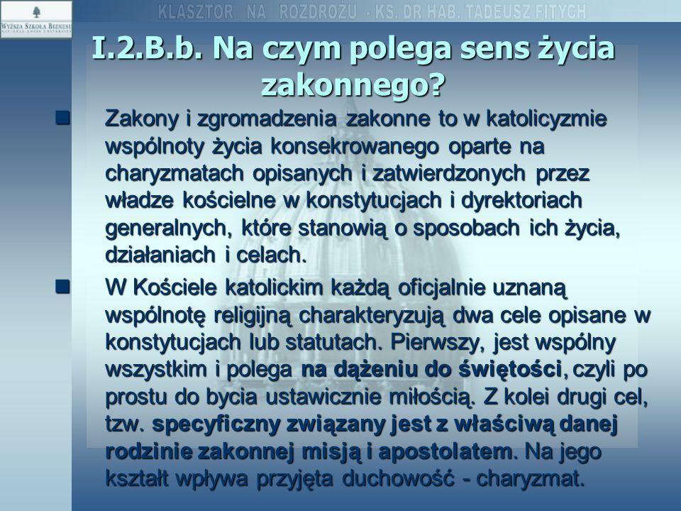 I.2.B.b. Na czym polega sens życia zakonnego