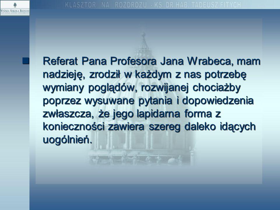 Referat Pana Profesora Jana Wrabeca, mam nadzieję, zrodził w każdym z nas potrzebę wymiany poglądów, rozwijanej chociażby poprzez wysuwane pytania i dopowiedzenia zwłaszcza, że jego lapidarna forma z konieczności zawiera szereg daleko idących uogólnień.